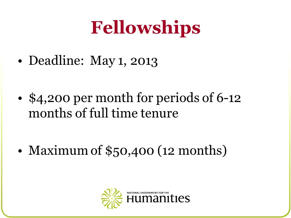 Fellowships Deadline: May 1, 2013 $4,200 per month for periods of 6-12 months of full time tenure Maximum of $50,400 (12 months)