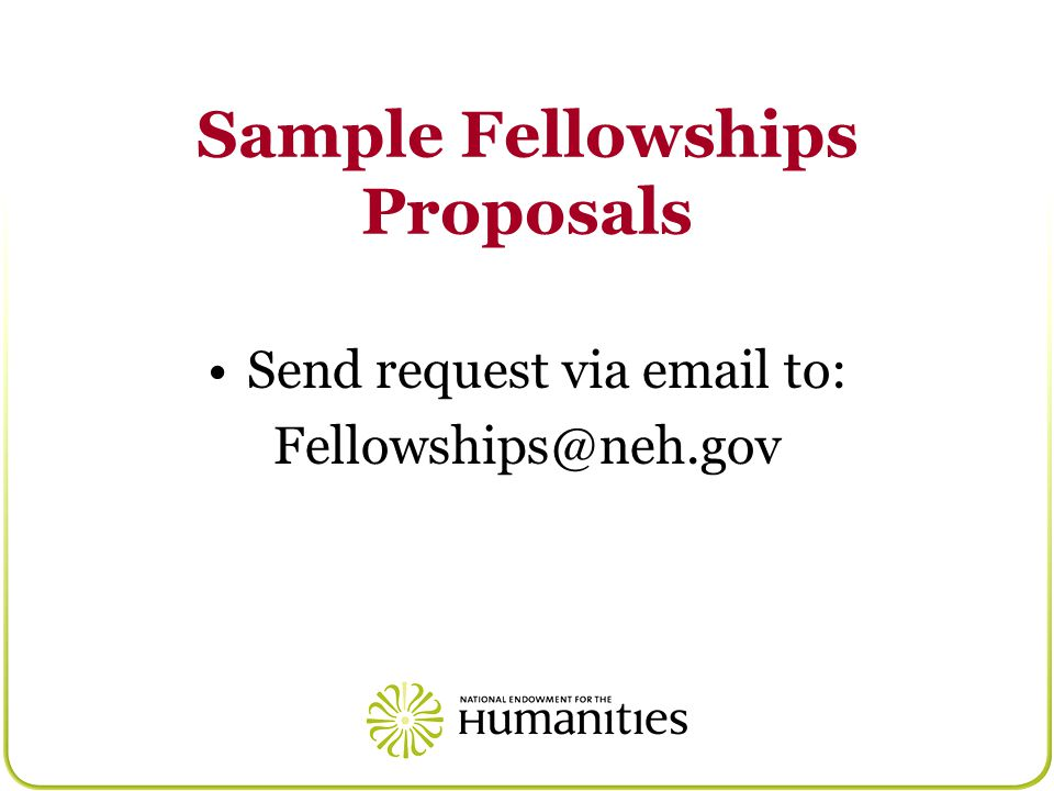 Sample Fellowships Proposals Send request via email to: Fellowships@neh.gov