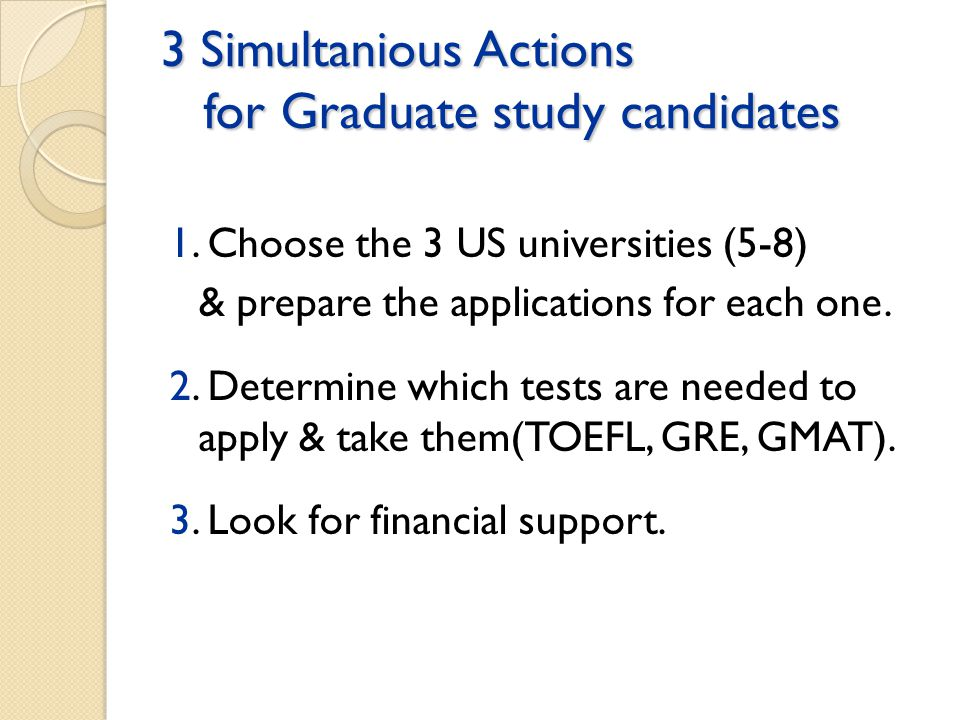 3 Simultanious Actions for Graduate study candidates 1.