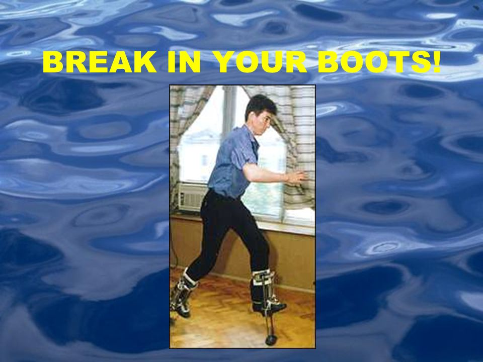 BREAK IN YOUR BOOTS!