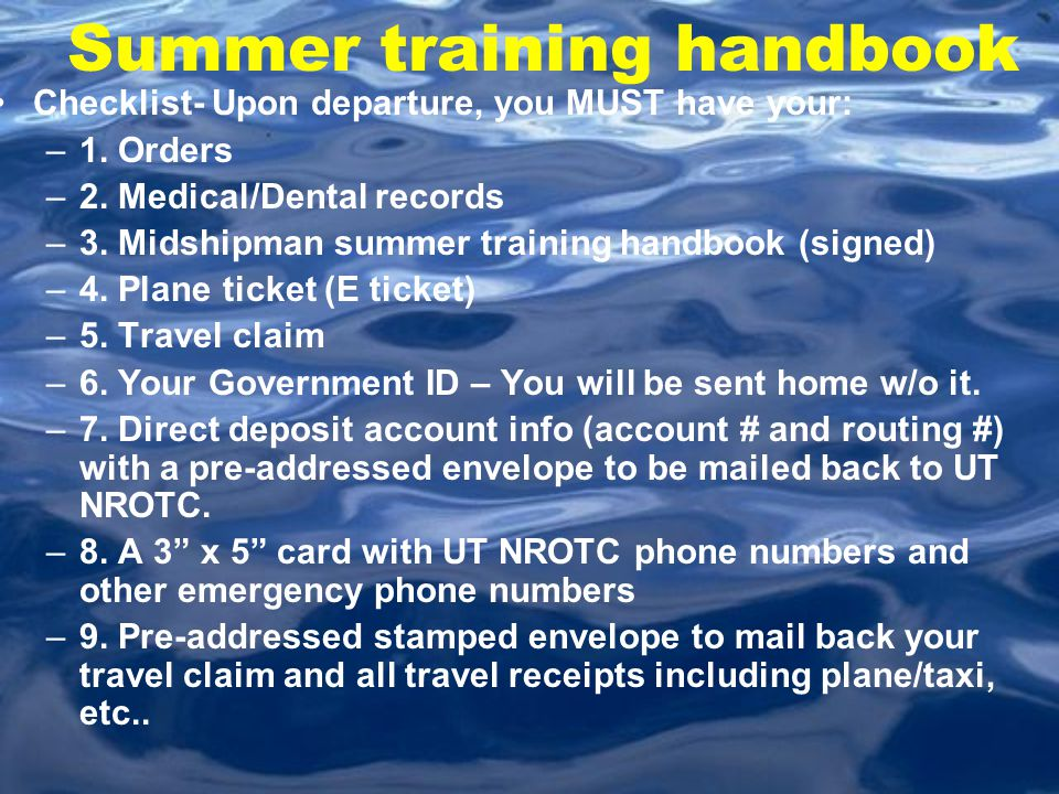 Summer training handbook Checklist- Upon departure, you MUST have your: –1. Orders –2. Medical/Dental records –3. Midshipman summer training handbook