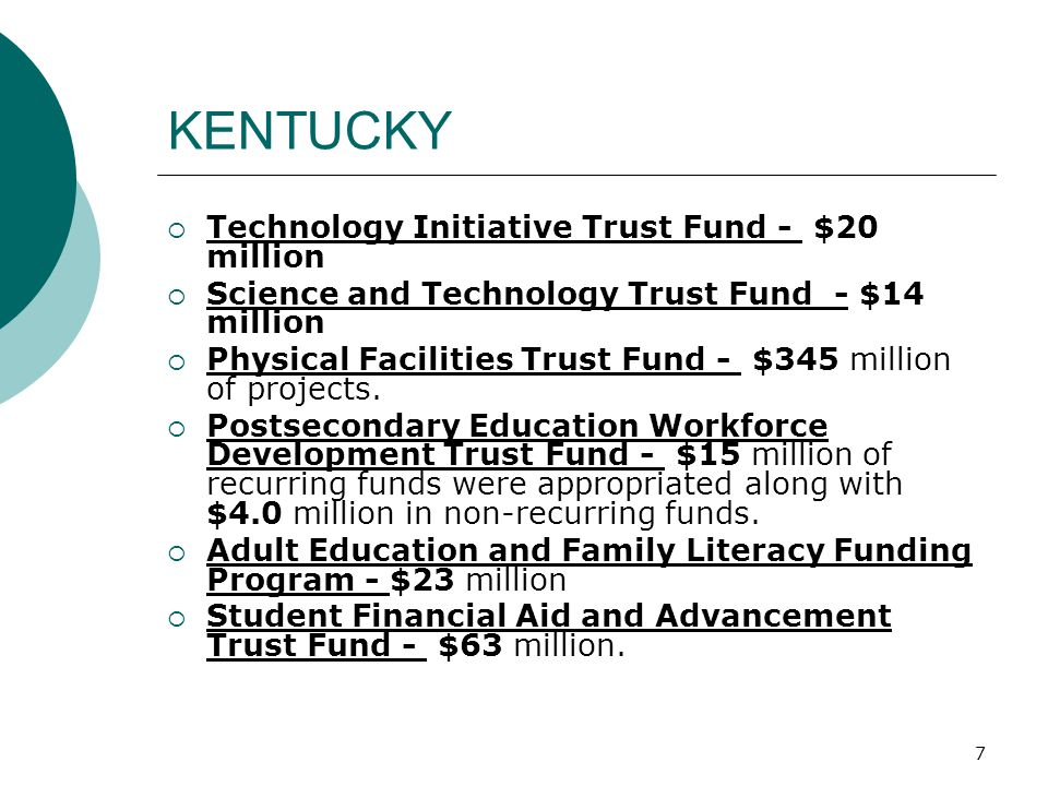 7 KENTUCKY  Technology Initiative Trust Fund - $20 million  Science and Technology Trust Fund - $14 million  Physical Facilities Trust Fund - $345 million of projects.