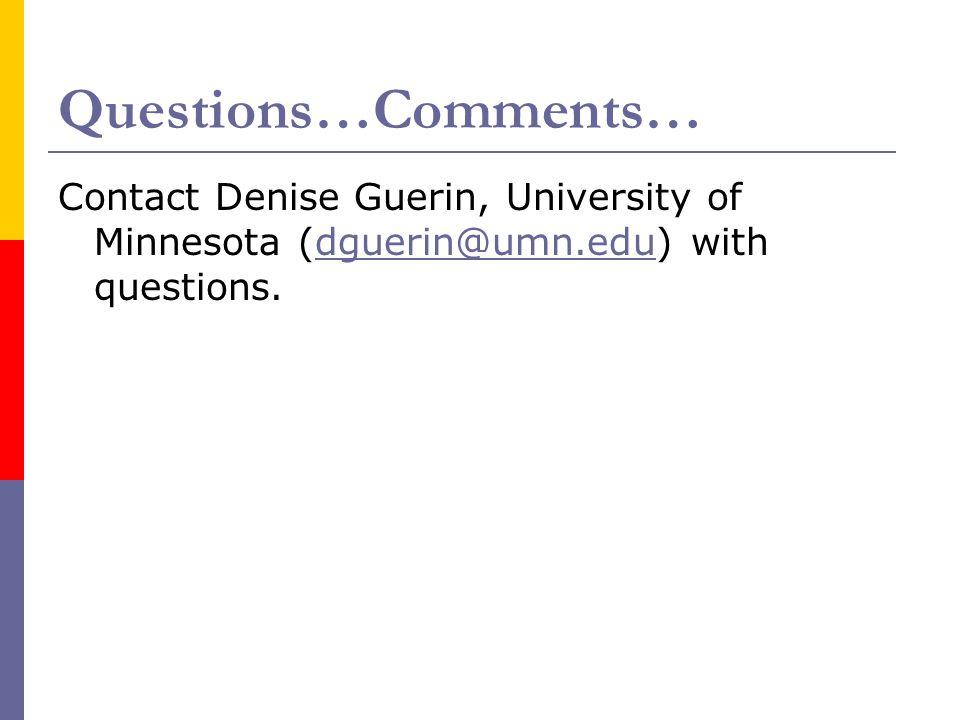 Questions…Comments… Contact Denise Guerin, University of Minnesota (dguerin@umn.edu) with questions.dguerin@umn.edu