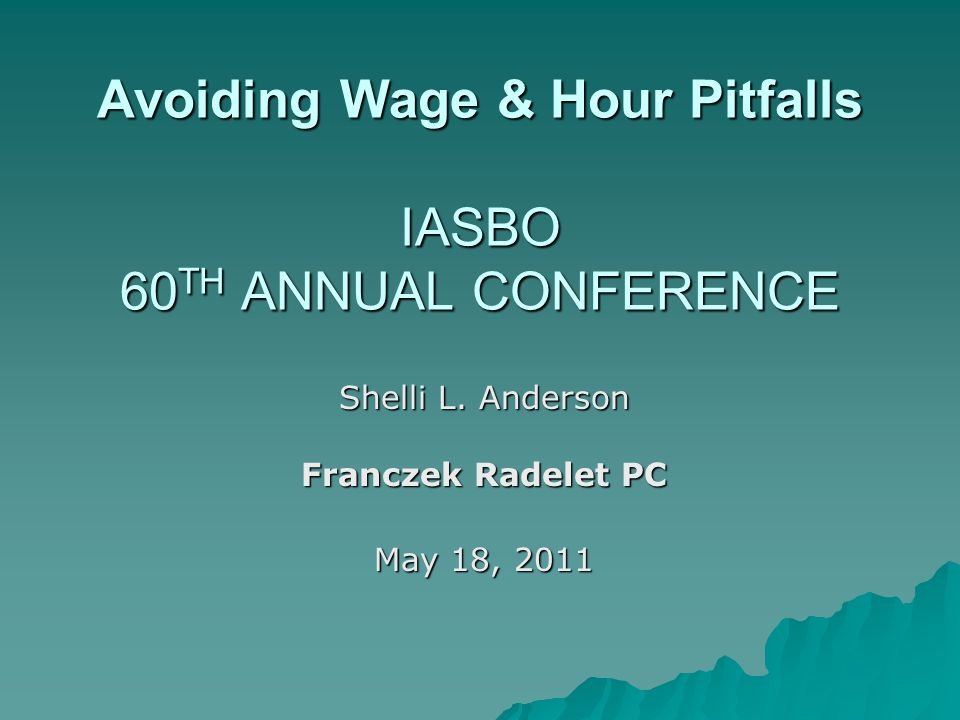 Avoiding Wage & Hour Pitfalls IASBO 60 TH ANNUAL CONFERENCE Shelli L.