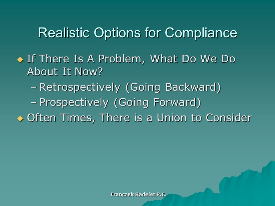 Realistic Options for Compliance  If There Is A Problem, What Do We Do About It Now.