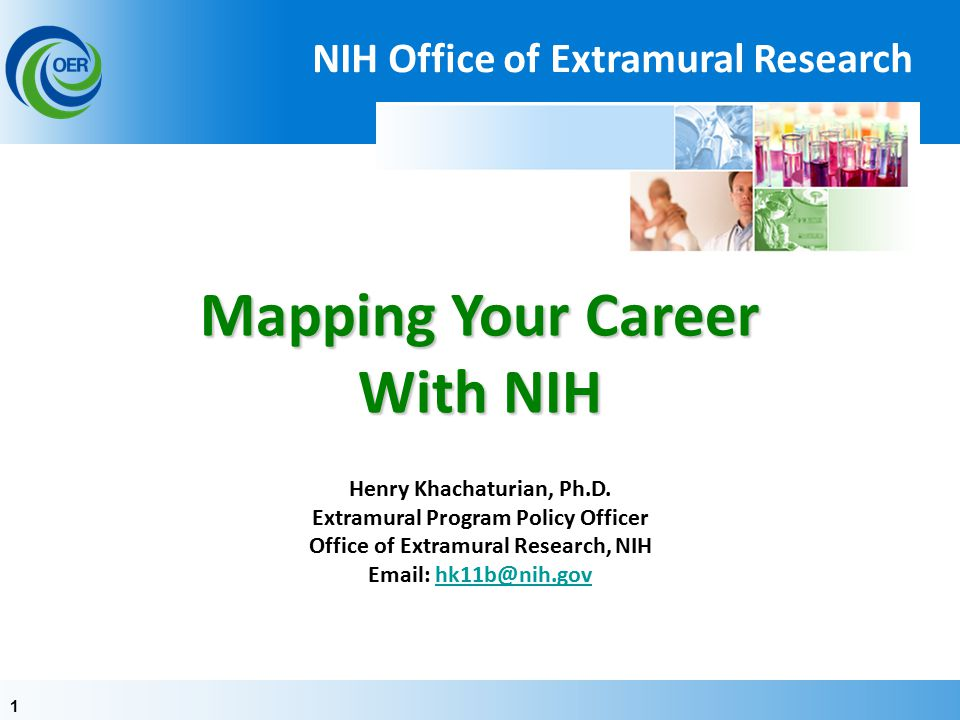 11 Mapping Your Career With NIH Mapping Your Career With NIH Henry Khachaturian, Ph.D.