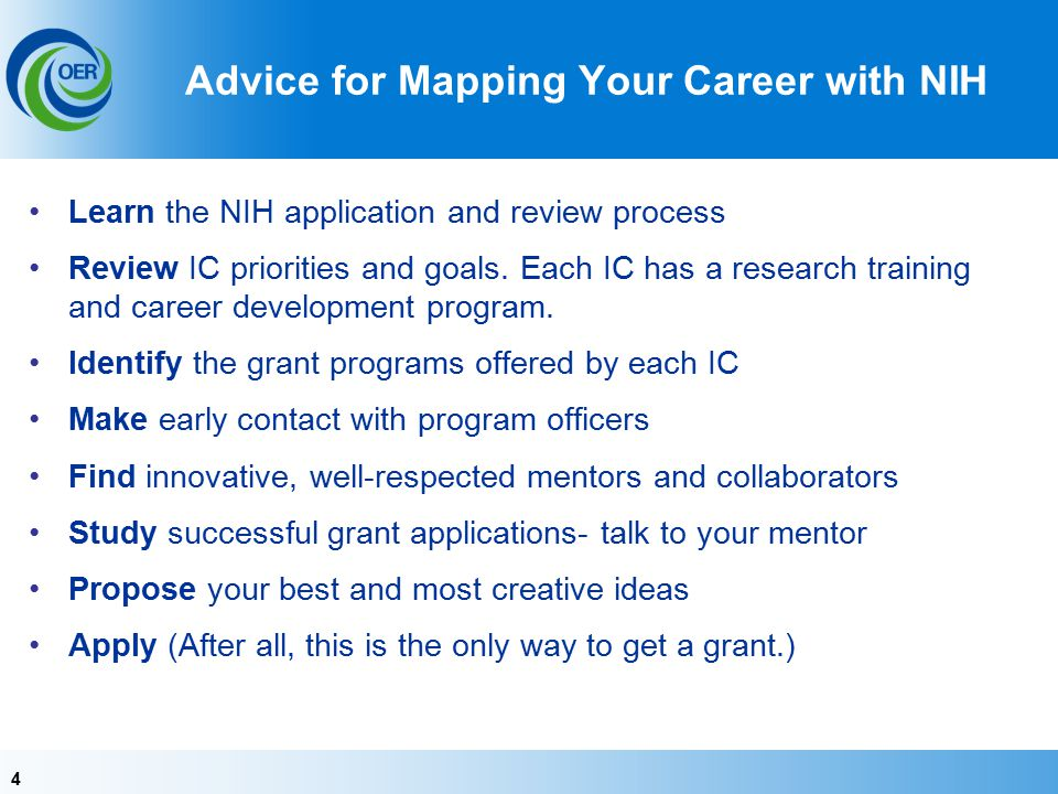 44 Advice for Mapping Your Career with NIH Learn the NIH application and review process Review IC priorities and goals.