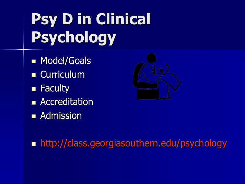 Psy D in Clinical Psychology Model/Goals Model/Goals Curriculum Curriculum Faculty Faculty Accreditation Accreditation Admission Admission http://clas