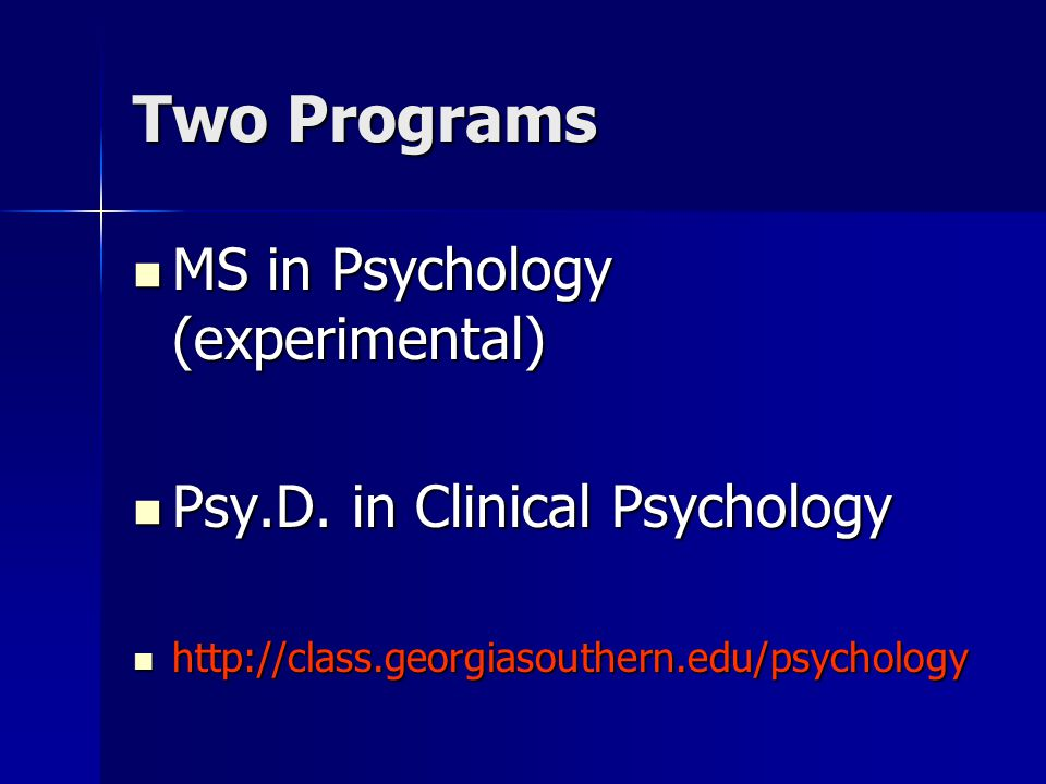 Two Programs MS in Psychology (experimental) MS in Psychology (experimental) Psy.D.