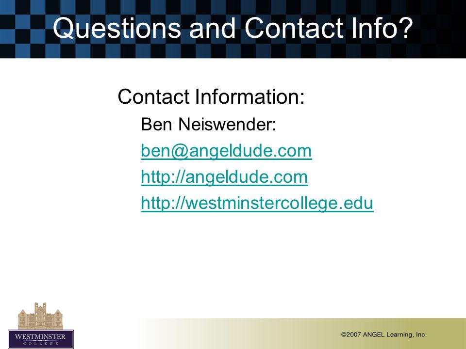 Questions and Contact Info? Contact Information: Ben Neiswender: ben@angeldude.com http://angeldude.com http://westminstercollege.edu