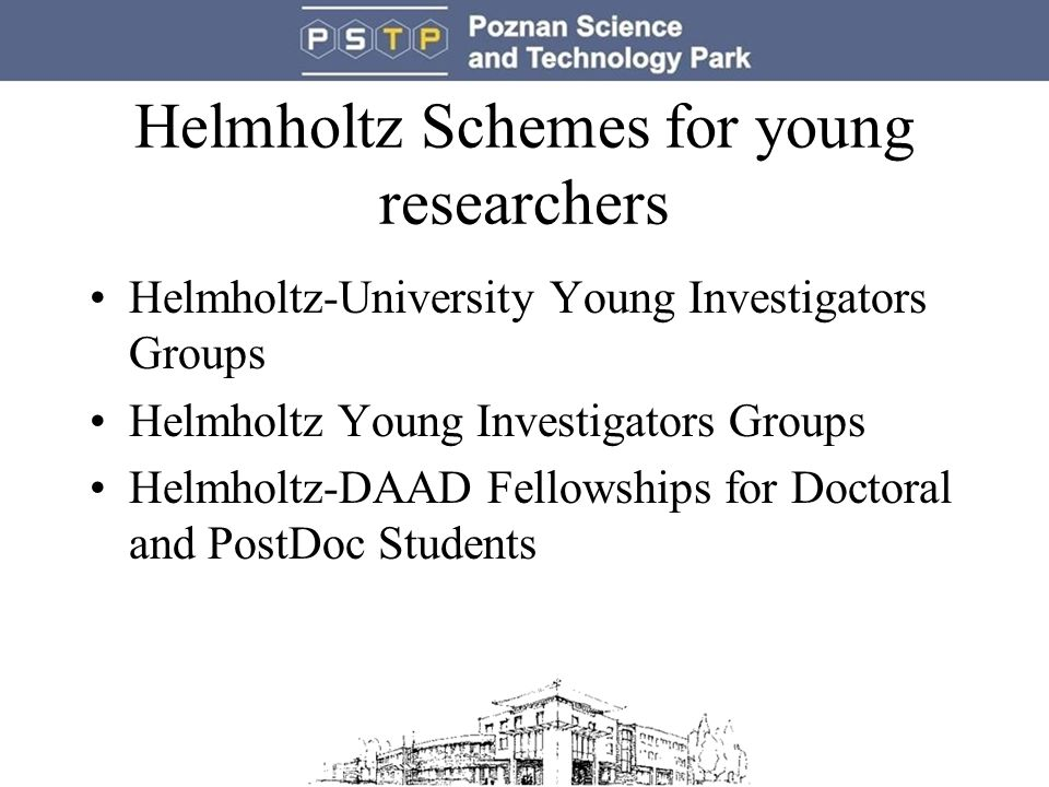 Helmholtz Schemes for young researchers Helmholtz-University Young Investigators Groups Helmholtz Young Investigators Groups Helmholtz-DAAD Fellowships for Doctoral and PostDoc Students