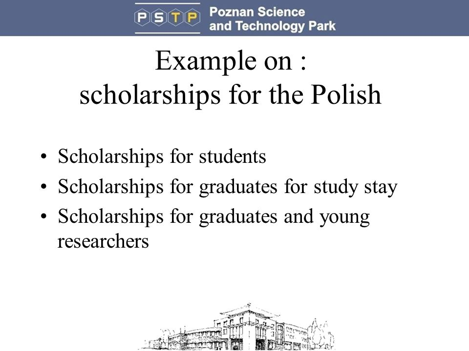 Example on : scholarships for the Polish Scholarships for students Scholarships for graduates for study stay Scholarships for graduates and young researchers