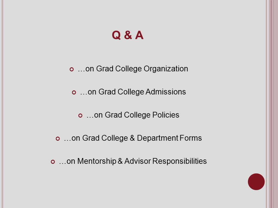 Q & A …on Grad College Organization …on Grad College Admissions …on Grad College Policies …on Grad College & Department Forms …on Mentorship & Advisor Responsibilities