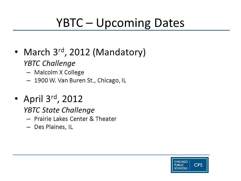 YBTC – Upcoming Dates March 3 rd, 2012 (Mandatory) YBTC Challenge – Malcolm X College – 1900 W.