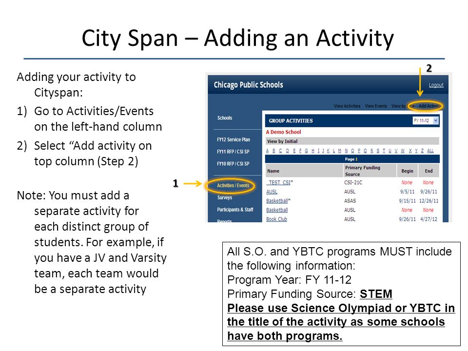 12 City Span – Adding an Activity Adding your activity to Cityspan: 1)Go to Activities/Events on the left-hand column 2)Select Add activity on top column (Step 2) Note: You must add a separate activity for each distinct group of students.