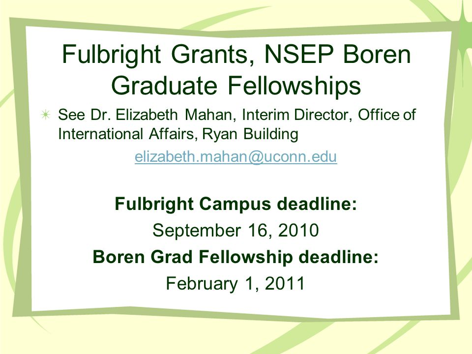 Fulbright Grants, NSEP Boren Graduate Fellowships See Dr.