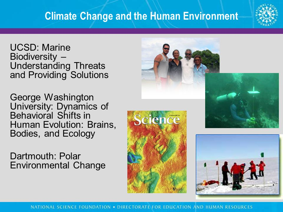 Climate Change and the Human Environment UCSD: Marine Biodiversity – Understanding Threats and Providing Solutions George Washington University: Dynamics of Behavioral Shifts in Human Evolution: Brains, Bodies, and Ecology Dartmouth: Polar Environmental Change
