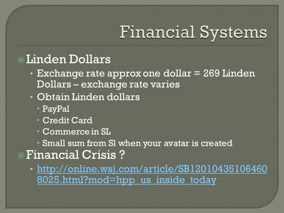  Linden Dollars Exchange rate approx one dollar = 269 Linden Dollars – exchange rate varies Obtain Linden dollars  PayPal  Credit Card  Commerce in SL  Small sum from Sl when your avatar is created  Financial Crisis .