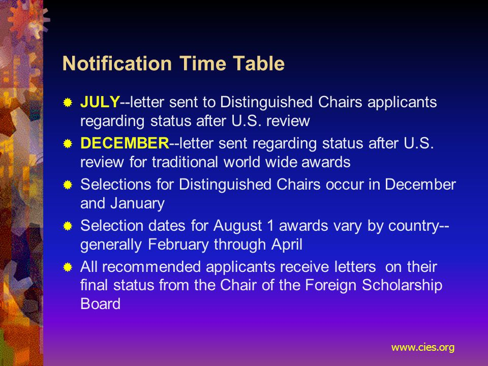 www.cies.org Notification Time Table  JULY--letter sent to Distinguished Chairs applicants regarding status after U.S.