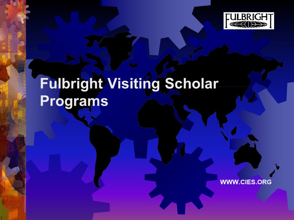 Fulbright Visiting Scholar Programs WWW.CIES.ORG