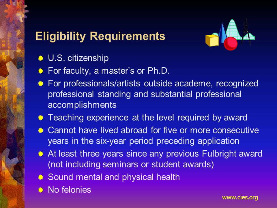 www.cies.org Eligibility Requirements  U.S. citizenship  For faculty, a master's or Ph.D.