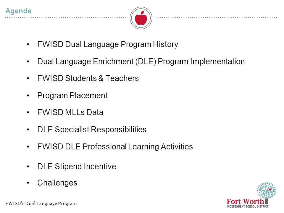 2 FWISD's Dual Language Program Agenda FWISD Dual Language Program History Dual Language Enrichment (DLE) Program Implementation FWISD Students & Teac