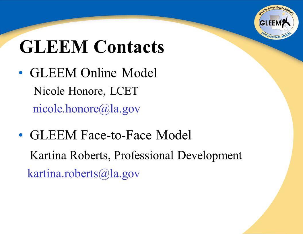 GLEEM Contacts GLEEM Online Model Nicole Honore, LCET nicole.honore@la.gov GLEEM Face-to-Face Model Kartina Roberts, Professional Development kartina.roberts@la.gov
