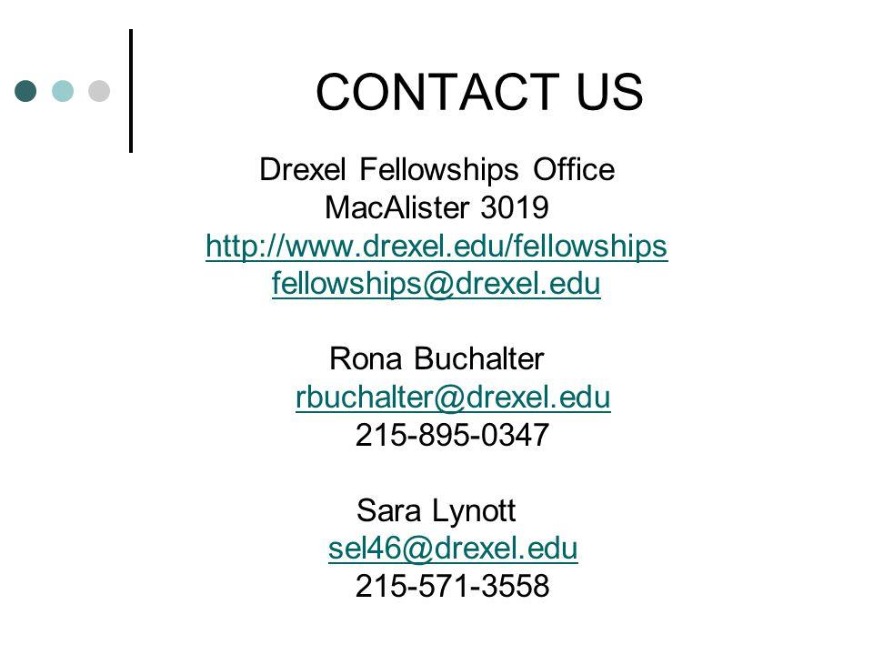 CONTACT US Drexel Fellowships Office MacAlister 3019 http://www.drexel.edu/fellowships fellowships@drexel.edu Rona Buchalter rbuchalter@drexel.edu 215-895-0347 Sara Lynott sel46@drexel.edu 215-571-3558