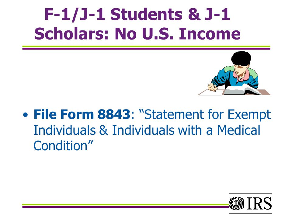 """F-1/J-1 Students & J-1 Scholars: No U.S. Income File Form 8843: """"Statement for Exempt Individuals & Individuals with a Medical Condition"""""""