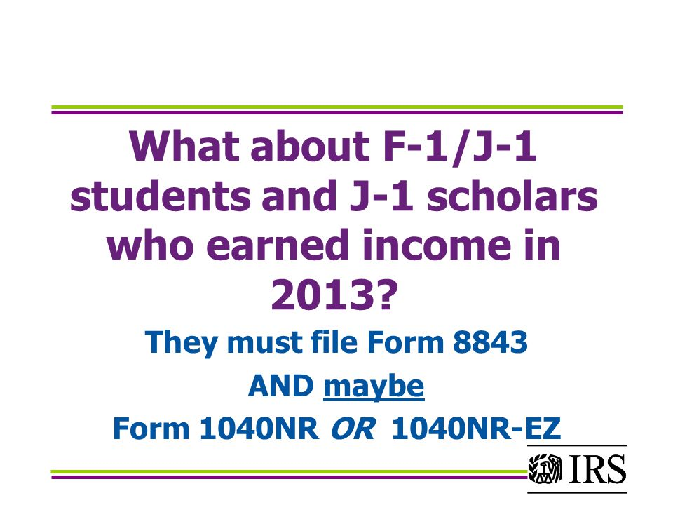 What about F-1/J-1 students and J-1 scholars who earned income in 2013.