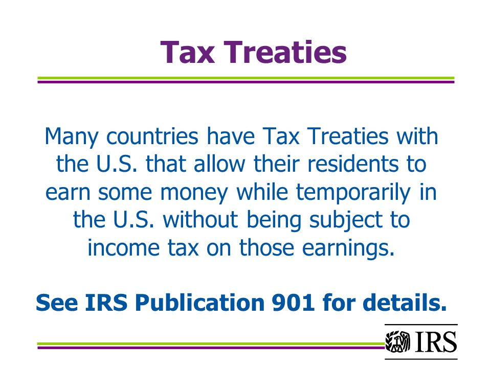 Tax Treaties Many countries have Tax Treaties with the U.S.