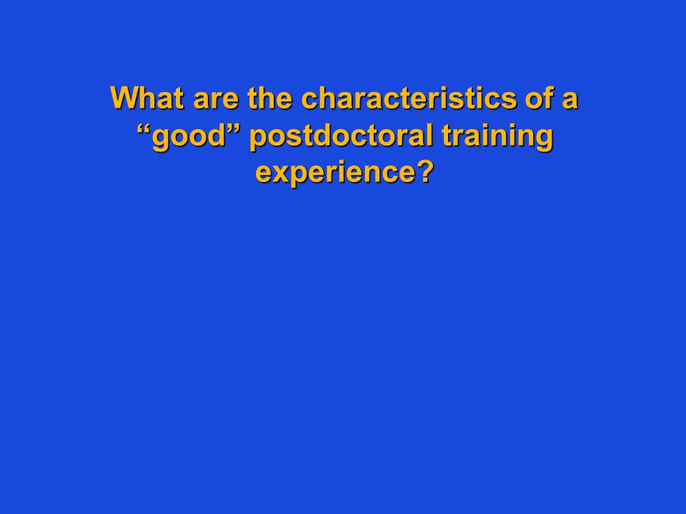 "What are the characteristics of a ""good"" postdoctoral training experience?"