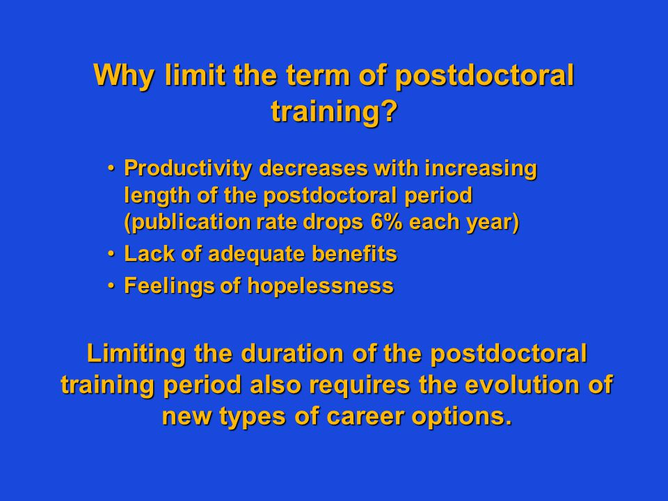 Why limit the term of postdoctoral training? Productivity decreases with increasing length of the postdoctoral period (publication rate drops 6% each