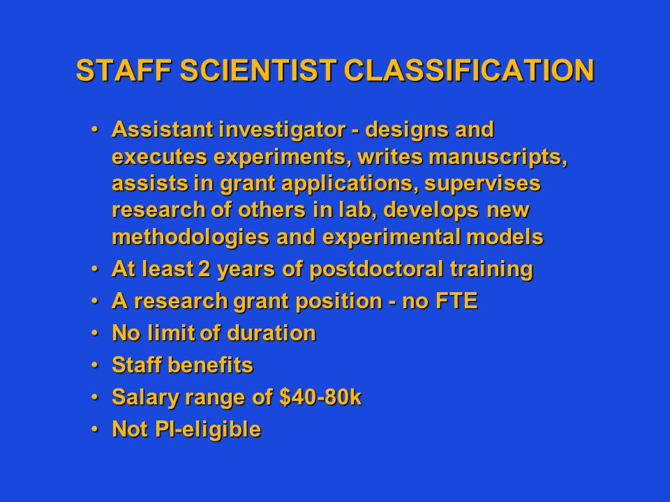 STAFF SCIENTIST CLASSIFICATION Assistant investigator - designs and executes experiments, writes manuscripts, assists in grant applications, supervise