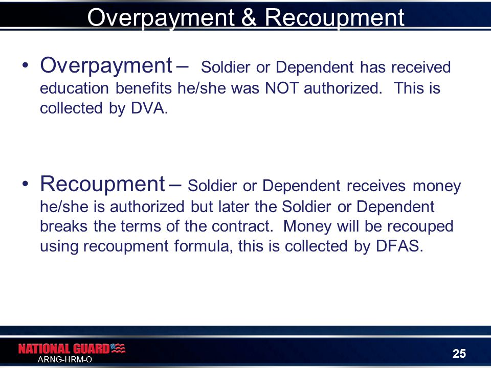 ARNG-HRM-O Overpayment – Soldier or Dependent has received education benefits he/she was NOT authorized.