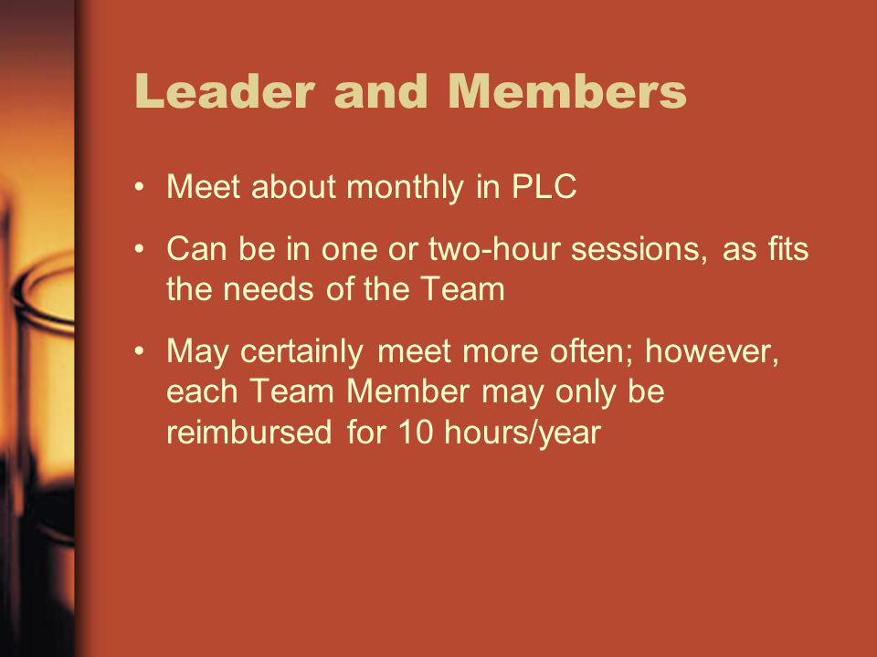 Leader and Members Meet about monthly in PLC Can be in one or two-hour sessions, as fits the needs of the Team May certainly meet more often; however, each Team Member may only be reimbursed for 10 hours/year