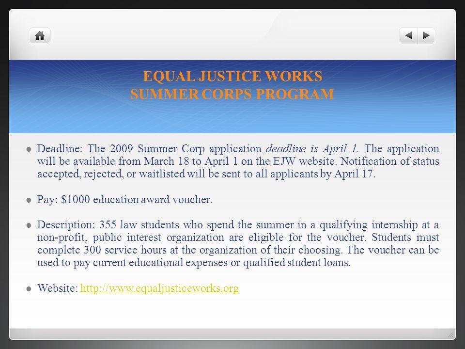 EQUAL JUSTICE WORKS SUMMER CORPS PROGRAM Deadline: The 2009 Summer Corp application deadline is April 1.