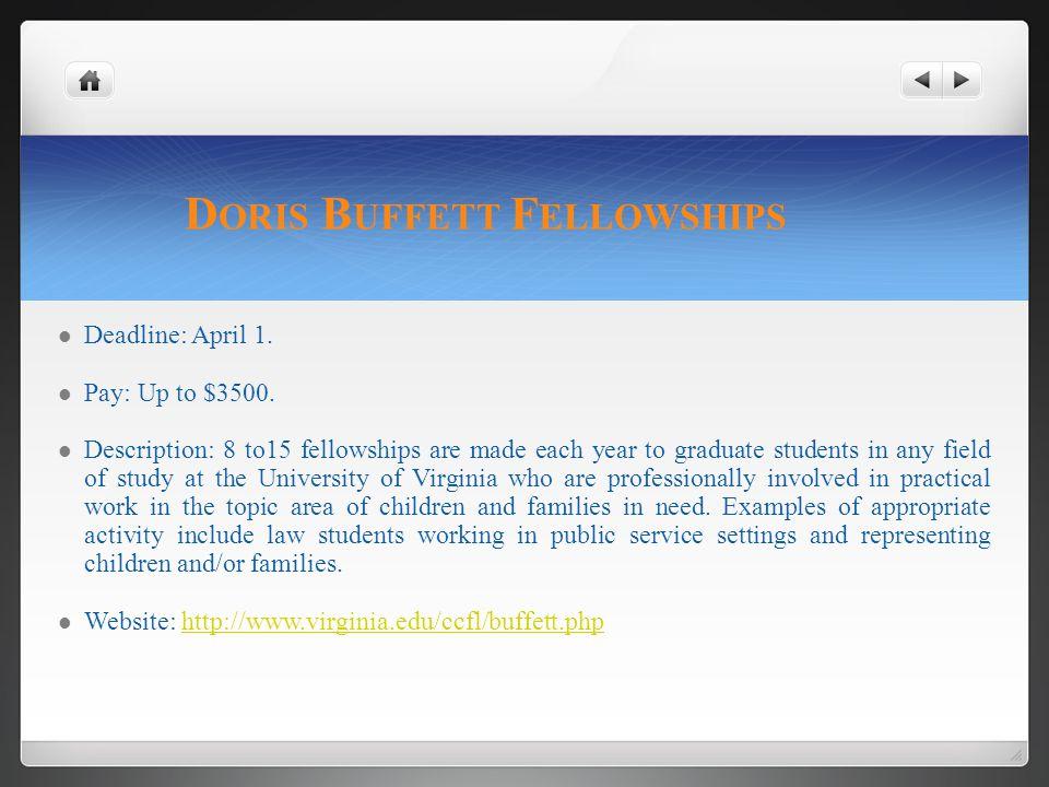 D ORIS B UFFETT F ELLOWSHIPS Deadline: April 1. Pay: Up to $3500.