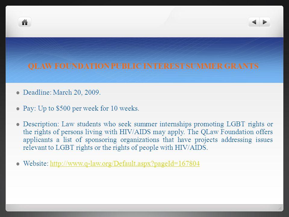 QLAW FOUNDATION PUBLIC INTEREST SUMMER GRANTS Deadline: March 20, 2009.