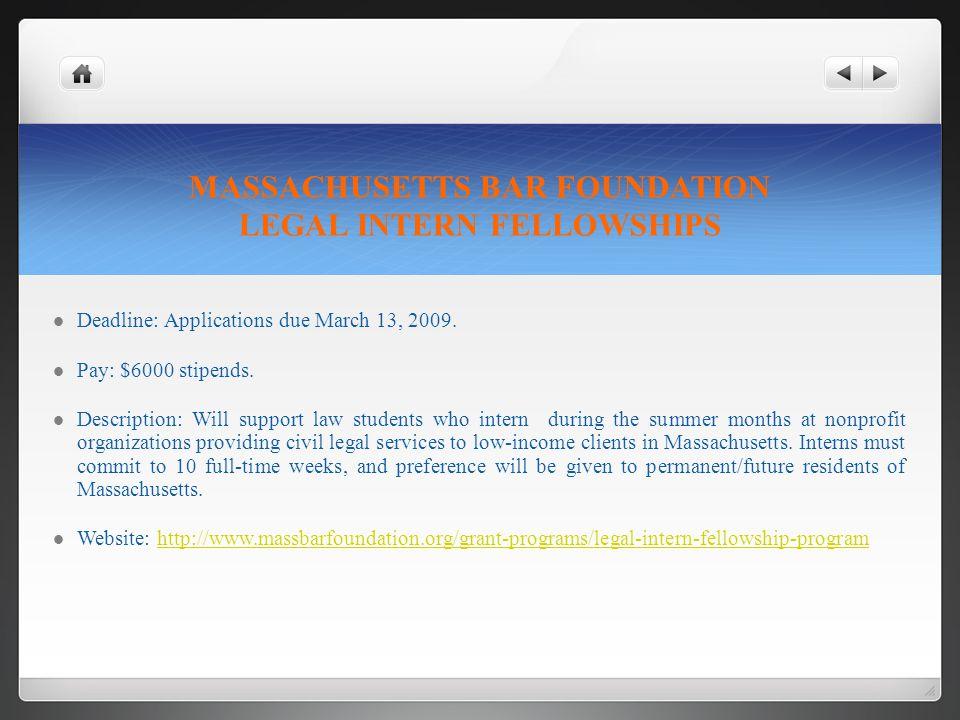 MASSACHUSETTS BAR FOUNDATION LEGAL INTERN FELLOWSHIPS Deadline: Applications due March 13, 2009.