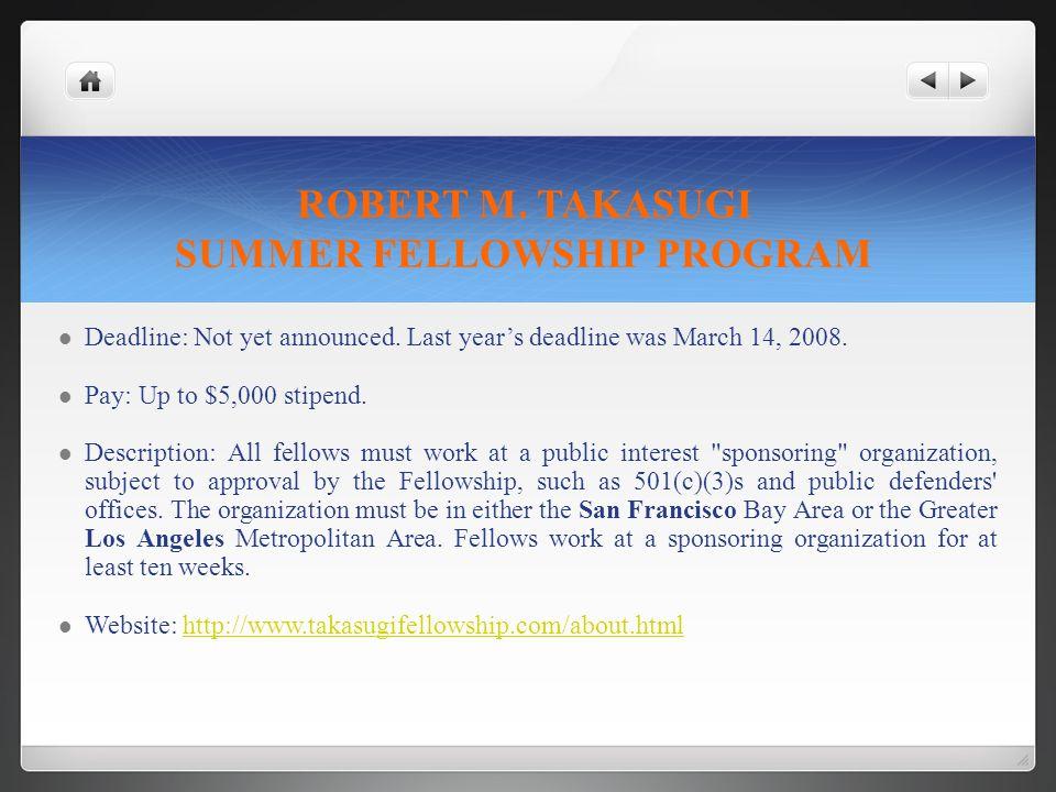 ROBERT M. TAKASUGI SUMMER FELLOWSHIP PROGRAM Deadline: Not yet announced.