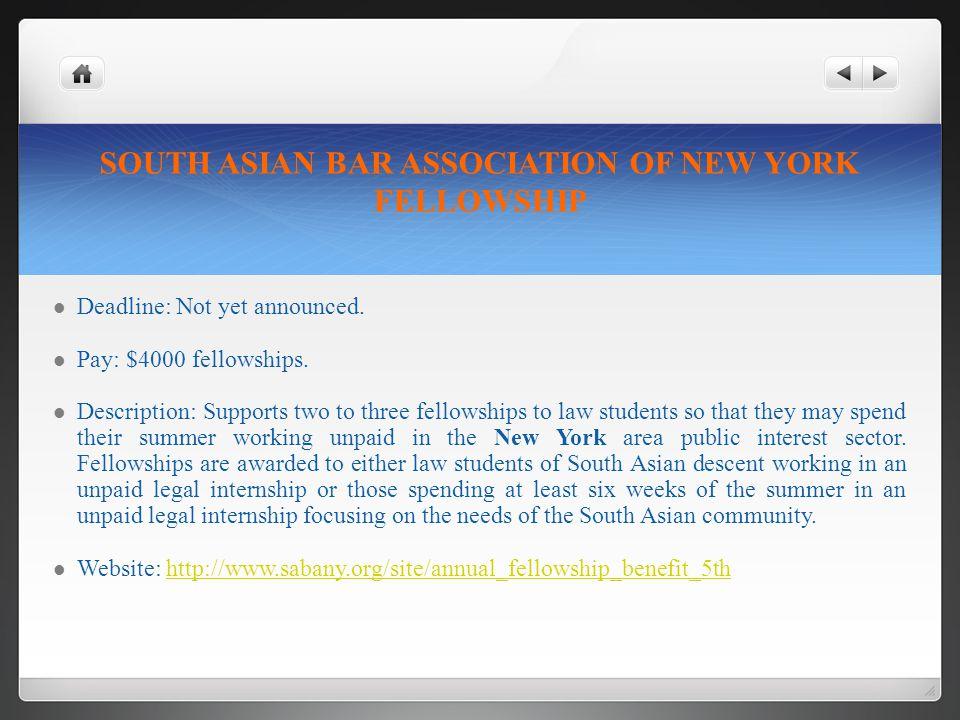 SOUTH ASIAN BAR ASSOCIATION OF NEW YORK FELLOWSHIP Deadline: Not yet announced.