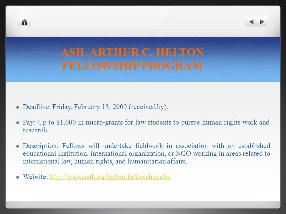 ASIL ARTHUR C. HELTON FELLOWSHIP PROGRAM Deadline: Friday, February 13, 2009 (received by).
