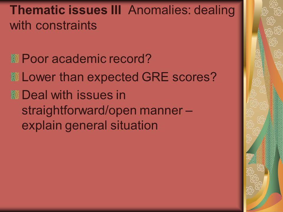 Thematic issues III Anomalies: dealing with constraints Poor academic record.
