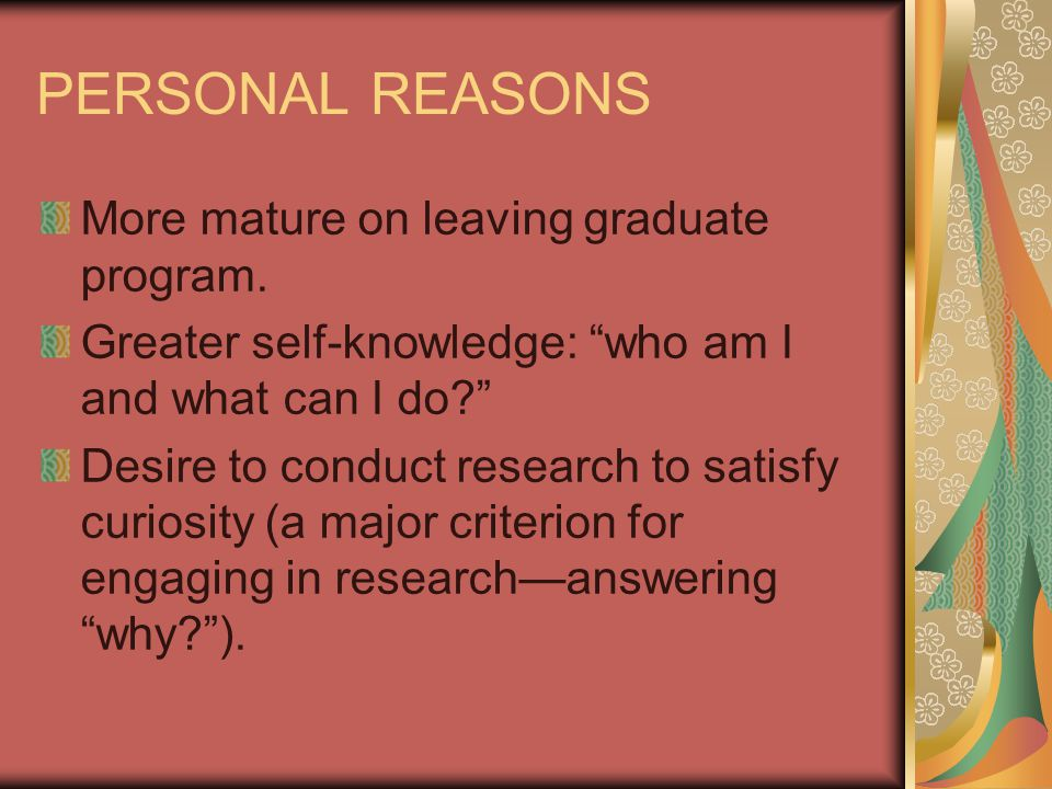 """PERSONAL REASONS More mature on leaving graduate program. Greater self-knowledge: """"who am I and what can I do?"""" Desire to conduct research to satisfy"""