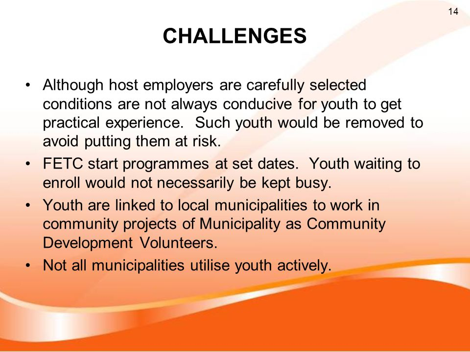 CHALLENGES Although host employers are carefully selected conditions are not always conducive for youth to get practical experience.