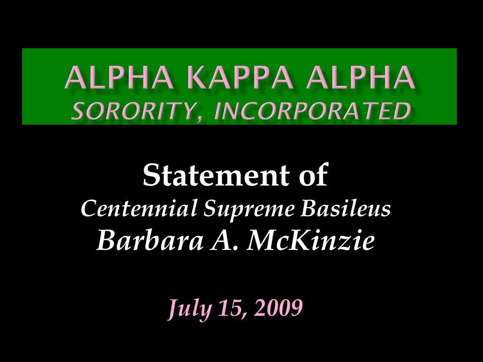 Statement of Centennial Supreme Basileus Barbara A. McKinzie July 15, 2009