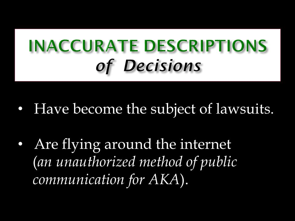Have become the subject of lawsuits. Are flying around the internet ( an unauthorized method of public communication for AKA ).
