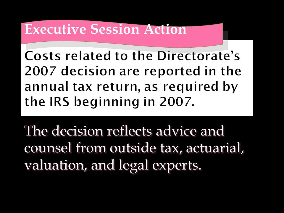 Executive Session Action The decision reflects advice and counsel from outside tax, actuarial, valuation, and legal experts.