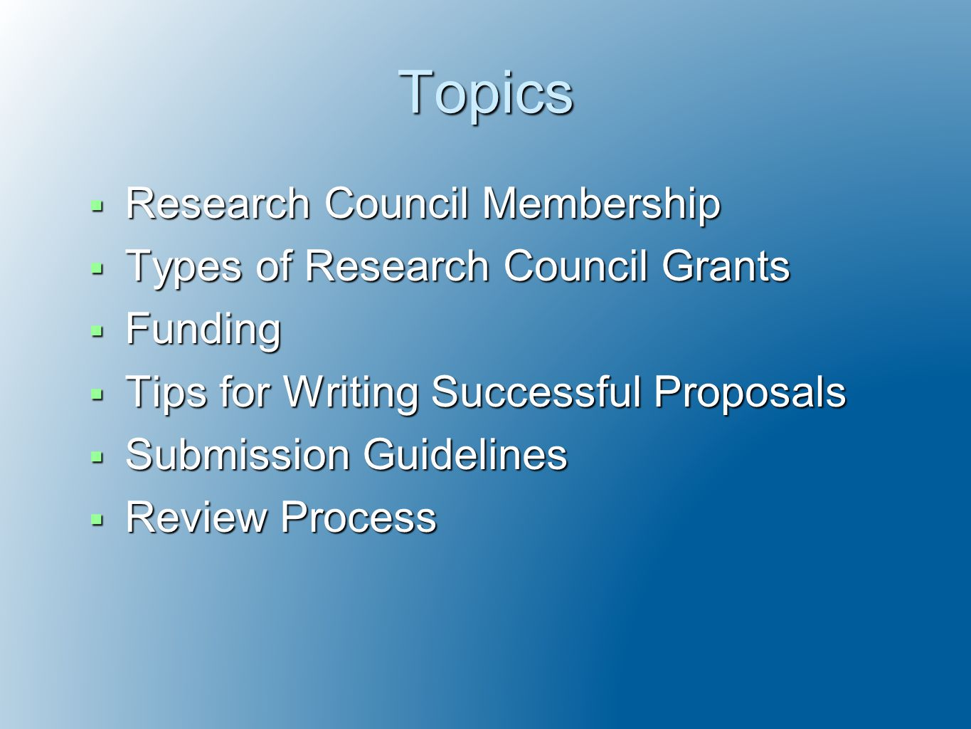 Topics  Research Council Membership  Types of Research Council Grants  Funding  Tips for Writing Successful Proposals  Submission Guidelines  Review Process